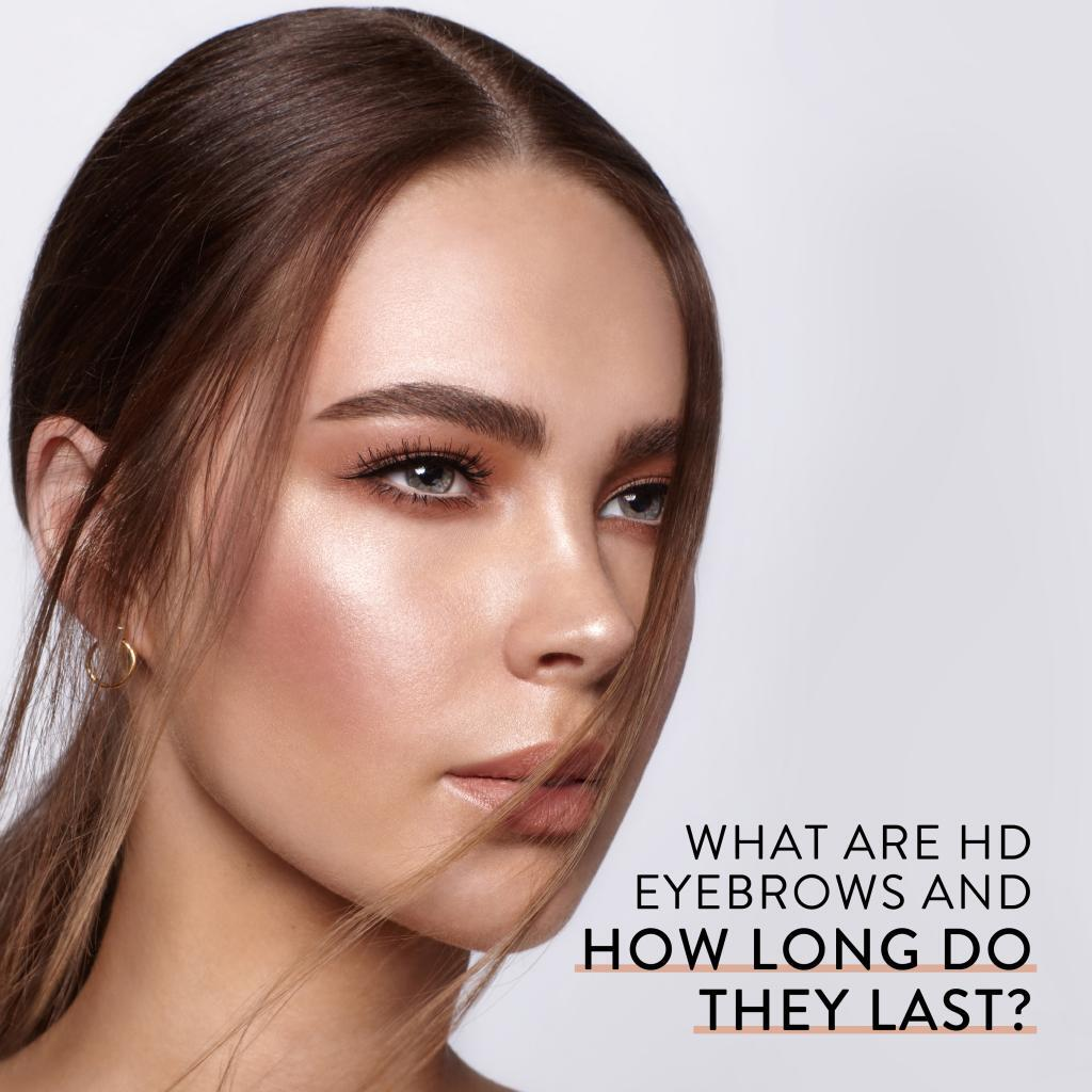 What Are Hd Brows And How Long Do They Last Hd Brows Blog